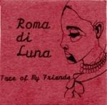 ROMA DI LUNA - Face Of My Friends