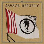SAVAGE REPUBLIC - Procession : An Aural History 1981-2010