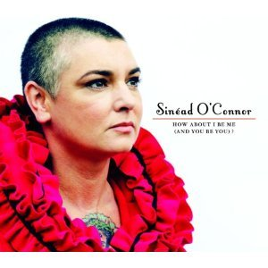 Sinéad O'Connor - How About I Be Me (And You Be You) ?