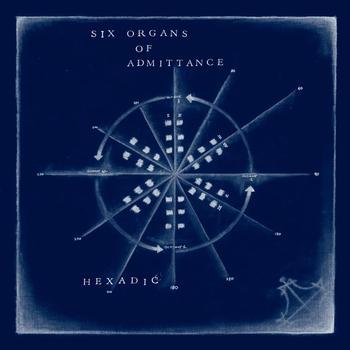 Six Organs Of Admittance - Hexadic