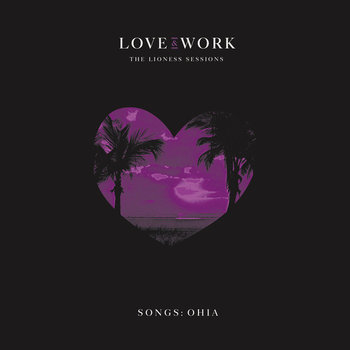 Songs: Ohia - Love & Work : The Lioness Sessions