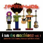 SPARKYDOG - I Am The Machines Vol.1