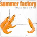 SUMMER FACTORY ñ Put Your Clothes Back On !
