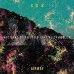 SUN AIRWAY - Nocturne Of Exploded Chandelier