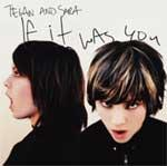 TEGAN & SARA - If It Was You