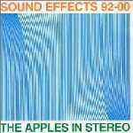 THE APPLES IN STEREO - Sound Effects : 1992-2000