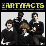 THE ARTYFACTS - Maybe Everything That Dies Someday Comes Back