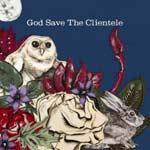 THE CLIENTELE - God Save The Clientele