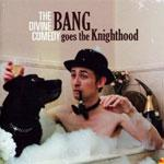 THE DIVINE COMEDY - BANG Goes The Knighthood