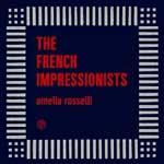THE FRENCH IMPRESSIONISTS - Amelia Rosselli