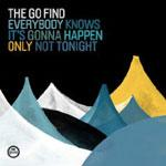 THE GO FIND - Everybody Knows It's Gonna Happen Only Not Tonight