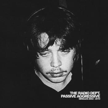 The Radio Dept. - Passive Agressive : Singles 2002 - 2010