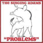 THE SINGING ADAMS - Problems