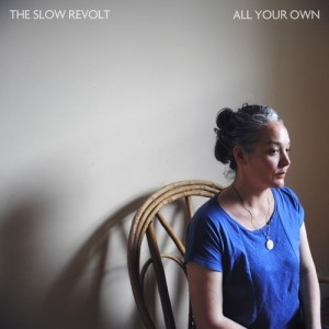The Slow Revolt - All Your Own