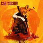 THE TWANG - Love It When I Feel Like This