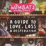 THE WOMBATS - Proudly Presents... A Guide To Love, Loss And Desperation