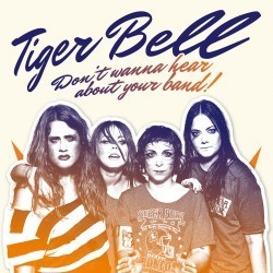 Tiger Bell - Don't Wanna Hear About Your Band