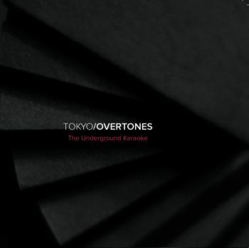 TOKYO/OVERTONES - The Underground Karaoke