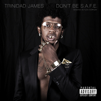 Trinidad James - Don't Be S.A.F.E
