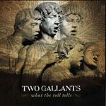TWO GALLANTS - What The Toll Tells
