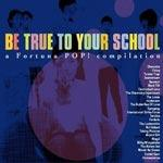 V/A - Be True To Your School: A Fortuna Pop! Compilation