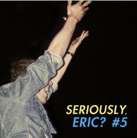 V/A - Seriously, Eric? #5