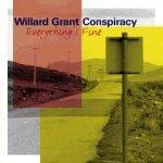 WILLARD GRANT CONSPIRACY - Everything's fine