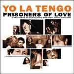 YO LA TENGO - Prisoners Of Love